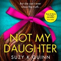 Not My Daughter - Suzy K Quinn - audiobook