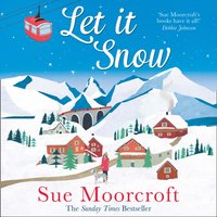Let It Snow: Escape to a winter wonderland in this heartwarming romance from the #1 bestseller - Sue Moorcroft - audiobook
