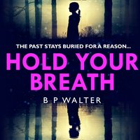 Hold Your Breath: the twisty new thriller book, guaranteed to keep you up all night! - B P Walter - audiobook