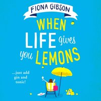 When Life Gives You Lemons - Fiona Gibson - audiobook