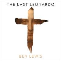 Last Leonardo: The Secret Lives of the World's Most Expensive Painting - Ben Lewis - audiobook