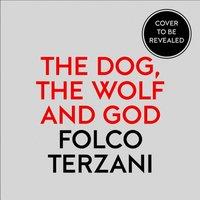 Dog, the Wolf and God - Folco Terzani - audiobook