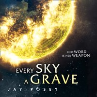 Every Sky A Grave (The Ascendance Series, Book 1) - Jay Posey - audiobook