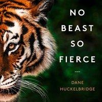 No Beast So Fierce - Dane Huckelbridge - audiobook
