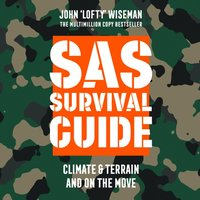 SAS Survival Guide - Climate & Terrain and On the Move: The Ultimate Guide to Surviving Anywhere - John 'Lofty' Wiseman - audiobook