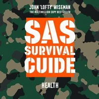 SAS Survival Guide - Health: The Ultimate Guide to Surviving Anywhere - John 'Lofty' Wiseman - audiobook