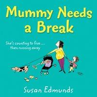 Mummy Needs a Break - Susan Edmunds - audiobook