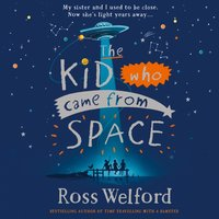 Kid Who Came From Space - Ross Welford - audiobook