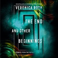 End and Other Beginnings: Stories from the Future - Veronica Roth - audiobook