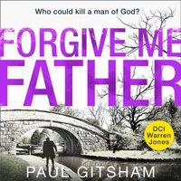 Forgive Me Father (DCI Warren Jones, Book 5) - Paul Gitsham - audiobook
