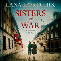 Sisters of War: A gripping and emotional World War Two historical novel - Lana Kortchik - audiobook