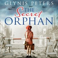 Secret Orphan: The heartbreaking and gripping World War 2 historical novel - Glynis Peters - audiobook