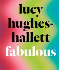 Fabulous - Lucy Hughes-Hallett - audiobook