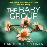 Baby Group: a gripping new crime thriller for 2020 with a twist you won't see coming, from the author of bestsellers like Through The Wall - Caroline Corcoran - audiobook