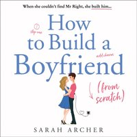 How to Build a Boyfriend from Scratch - Sarah Archer - audiobook