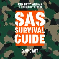 SAS Survival Guide - Camp Craft: The Ultimate Guide to Surviving Anywhere - John 'Lofty' Wiseman - audiobook