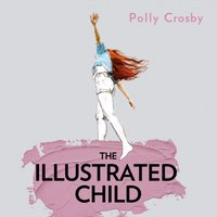 Illustrated Child - Polly Crosby - audiobook