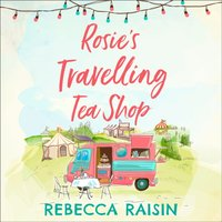 Rosie's Travelling Tea Shop - Rebecca Raisin - audiobook