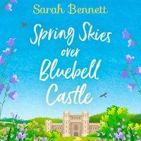 Spring Skies Over Bluebell Castle - Sarah Bennett - audiobook