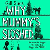 Why Mummy's Sloshed: The Bigger the Kids, the Bigger the Drink - Gill Sims - audiobook