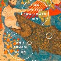 Then the Fish Swallowed Him - Amir Ahmadi Arian - audiobook