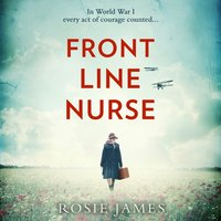 Front Line Nurse: An emotional first world war saga full of hope - Rosie James - audiobook