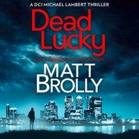 Dead Lucky (DCI Michael Lambert crime series, Book 2) - Matt Brolly - audiobook