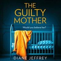 Guilty Mother - Diane Jeffrey - audiobook