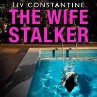 Wife Stalker - Liv Constantine - audiobook