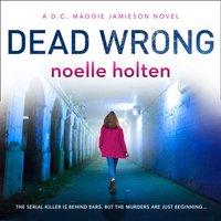 Dead Wrong (Maggie Jamieson thriller, Book 2) - Noelle Holten - audiobook