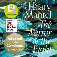 Mirror and the Light: An Adaptation in 30 Minute Episodes: Longlisted for the Booker Prize 2020 (The Wolf Hall Trilogy) - Hilary Mantel - audiobook