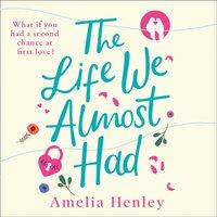 Life We Almost Had - Amelia Henley - audiobook