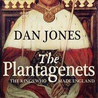 Plantagenets: The Kings Who Made England - Dan Jones - audiobook