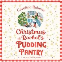 Christmas at Rachel's Pudding Pantry: A heartwarming uplifting Christmas romantic comedy (Pudding Pantry, Book 2) - Caroline Roberts - audiobook