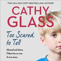 Too Scared to Tell: Abused and alone, Oskar has no one. A true story. - Cathy Glass - audiobook