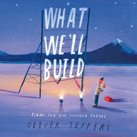 What We'll Build: Plans for Our Together Future - Oliver Jeffers - audiobook