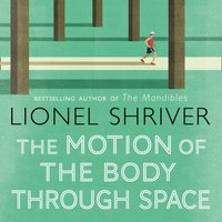 Motion of the Body Through Space: From the award-winning author of We Need to Talk About Kevin - Lionel Shriver - audiobook