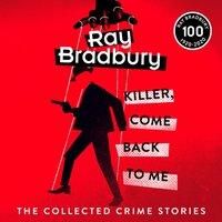 Killer, Come Back To Me - Ray Bradbury - audiobook