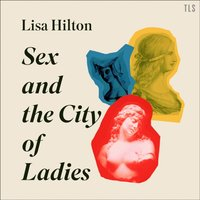 Sex and the City of Ladies: Rewriting History with Cleopatra, Lucrezia Borgia and Catherine the Great - Lisa Hilton - audiobook