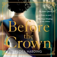 Before the Crown: The most page-turning and romantic historical novel of the year perfect for fans of Netflix's THE CROWN! - Flora Harding - audiobook