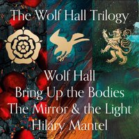 Wolf Hall, Bring Up the Bodies and The Mirror and the Light - Hilary Mantel - audiobook
