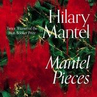 Mantel Pieces - Hilary Mantel - audiobook