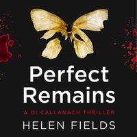 Perfect Remains (A DI Callanach Thriller, Book 1) - Helen Fields - audiobook