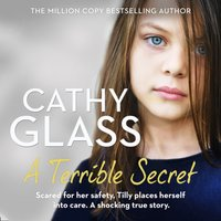 Terrible Secret: Scared for her safety, Tilly places herself into care. A shocking true story. - Cathy Glass - audiobook