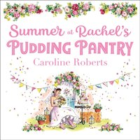 Summer at Rachel's Pudding Pantry: The perfect romance to escape with for summer 2020 (Pudding Pantry, Book 3) - Caroline Roberts - audiobook