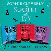 Scarlet and Ivy: Audio Collection Books 1-3: The Lost Twin, The Whispers in the Walls, The Dance in the Dark - Sophie Cleverly - audiobook