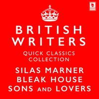 Quick Classics Collection: British Writers: Silas Marner, Sons and Lovers, Bleak House (Argo Classics) - George Eliot - audiobook