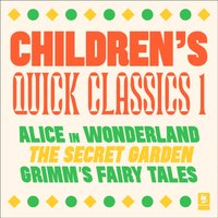 Quick Classics Collection: Children's 1: Alice in Wonderland, The Secret Garden, Grimm's Fairy Tales (Argo Classics) - Lewis Carroll - audiobook