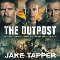 Outpost: The Most Heroic Battle of the Afghanistan War - Jake Tapper - audiobook