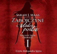 Zabójczyni i władca piratów. Szklany tron. Opowieść I - Sarah J. Maas - audiobook